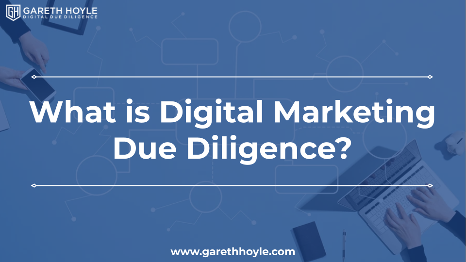 Digital Marketing Due Diligence – What is it?