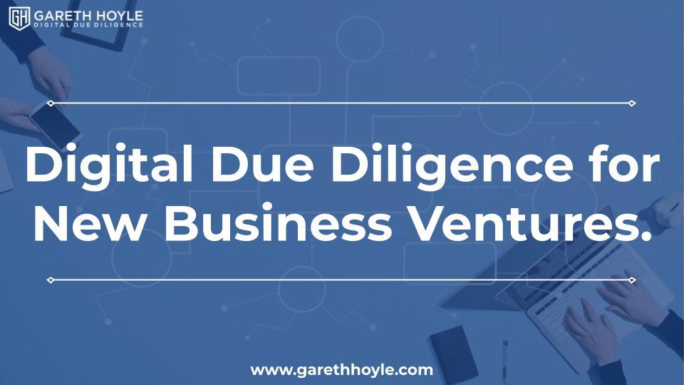 Digital Due Diligence for New Business Ventures
