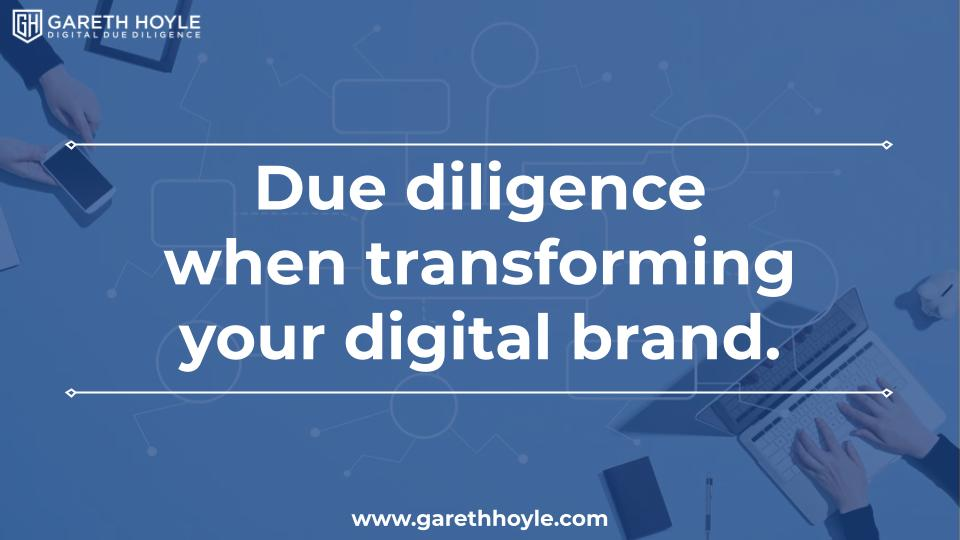 Due diligence when transforming your digital brand