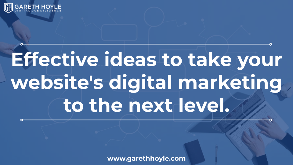 Effective ideas to take your website's digital marketing to the next level